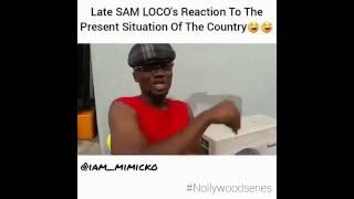 Funny Video:The great Sam Loco Speaks the recent Condition in nigeria