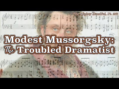 Modest Mussorgsky: The Troubled Dramatist [The Mighty Handful, Pt. 5/6]