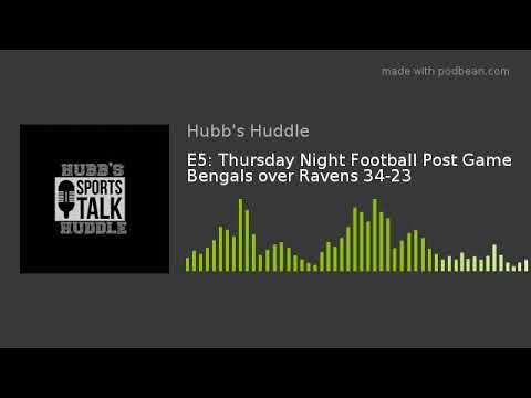 E5: Thursday Night Football Post Game Bengals over Ravens 34-23