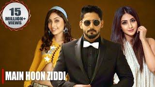 Main Hoon Ziddi (Ziddi) 2019 New Released Full Hindi Dubbed Movie   Prajwal Devaraj, Aindrita Ray