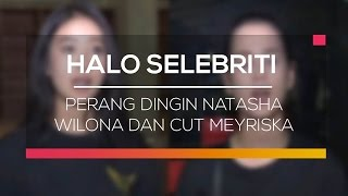 Perang Dingin Natasha Wilona dan Cut Meyriska - Halo Selebriti