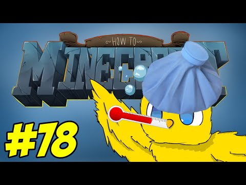 """Minecraft: How To Minecraft Ep. 78 The """"I'm Sick, Forgive Me"""" Episode"""