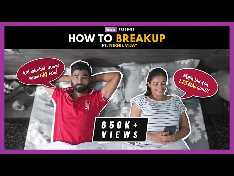 How To Break Up | The Blunt | Ft. Nikhil Vijay & Aparna Jha