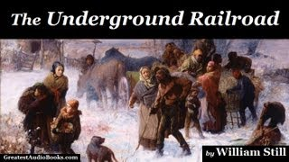 THE UNDERGROUND RAILROAD by William Still (AudioBook)