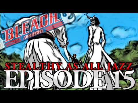 """Bleach (S) Abridged Ep15 - """"Stealthy As All Jazz"""" (Bordered)"""