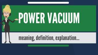 What is POWER VACUUM? What does POWER VACUUM mean? POWER VACUUM meaning & explanation