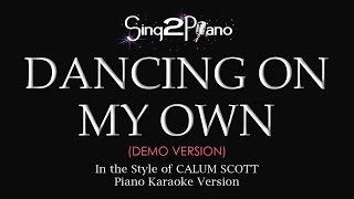 Video Dancing On My Own (Piano karaoke demo) Calum Scott MP3, 3GP, MP4, WEBM, AVI, FLV Maret 2018