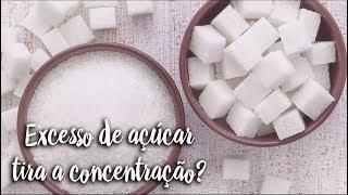 Fica a Dica - Excesso de açúcar tira a concentração?