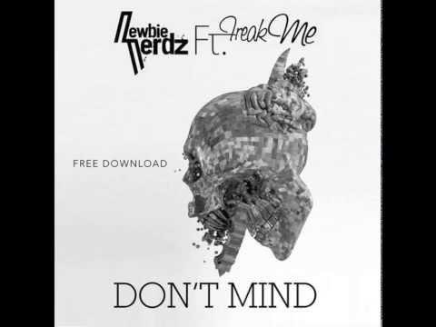 Newbie Nerdz feat FreakMe - Don't Mind [FREE DOWNLOAD]