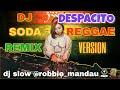 Download Lagu DJ SODA REMIX DESPACITO REGGAE VERSION | SPECIAL HAPPY NEW YEAR 2018 HD Mp3 Free
