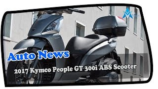 1. HOT NEWS !!! 2017 Kymco People GT 300i ABS Scooter Price & Spec