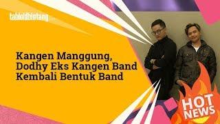 Video Comeback, Tangan Dingin Dodhy Eks Kangen Band Lahirkan Band Baru Ini MP3, 3GP, MP4, WEBM, AVI, FLV Juni 2018