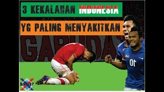 Video 3 KEKALAHAN TIMNAS INDONESIA PALING MENYAKITKAN || RIVALRY MP3, 3GP, MP4, WEBM, AVI, FLV Desember 2018