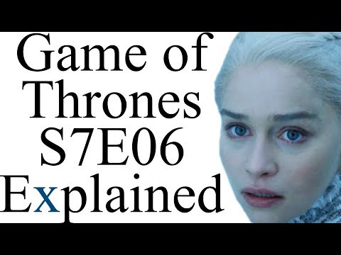 Game of Thrones Season 7 Episode 6 Explained