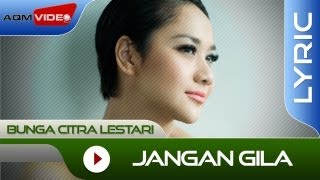 Video Bunga Citra Lestari - Jangan Gila | Official Lyric Video MP3, 3GP, MP4, WEBM, AVI, FLV Januari 2018