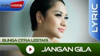 Video Bunga Citra Lestari - Jangan Gila | Official Lyric Video MP3, 3GP, MP4, WEBM, AVI, FLV September 2018