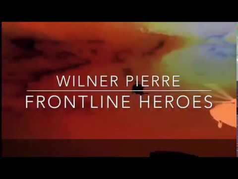 "WILNER PIERRE - ""Frontline Heroes"" music video!"