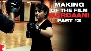 Making Of The Film   Mardaani   Part 3   Rani Mukerji