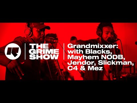THE GRIME SHOW: GRANDMIXXER WITH BLACKS, MAYHEM NODB, JENDOR, MEZ, SLICKMAN & C4 @GRANDMIXXER