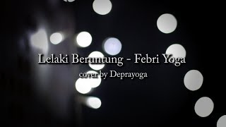 LELAKI BERUNTUNG - FEBRI YOGA Cover by Deprayoga