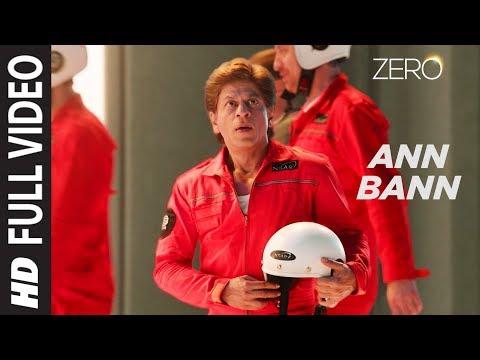 ZERO: Ann Bann Full Song | Shah Rukh Khan, Katrina Kaif, Anushka Sharma | Kunal Ganjawala