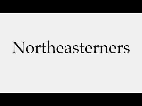 How to Pronounce Northeasterners
