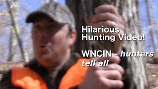 Hilarious Hunting Video!  WNCIN - hunters tell all