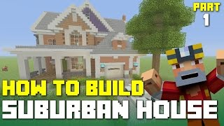 Minecraft Xbox 360/One: How to Build - Suburban House! (Part 1)