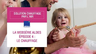 De l'air ! Episode 4 - la websérie du chauffage par l'air Aldes