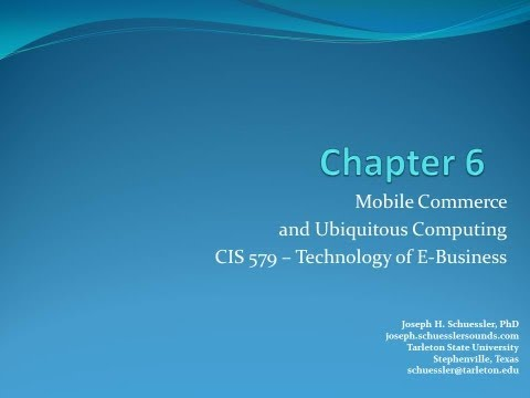 mobile commerce - This is Dr. Schuessler's lecture on Chapter 6: Mobile Commerce and Ubiquitous Computing for CIS 579: Technology of E-Business at Tarleton State University. S...