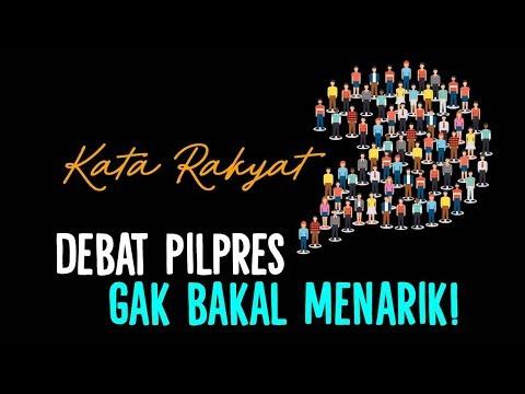 #KataRakyat: Debat Pilpres Gak Bakal Menarik!