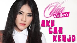 Video Via Vallen - Aku Cah Kerjo (Official Lyric Video) MP3, 3GP, MP4, WEBM, AVI, FLV Maret 2019