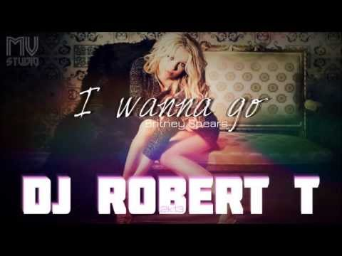 Britney Spears - I Wanna Go ( Dj Robert.T 2k13 Remix )
