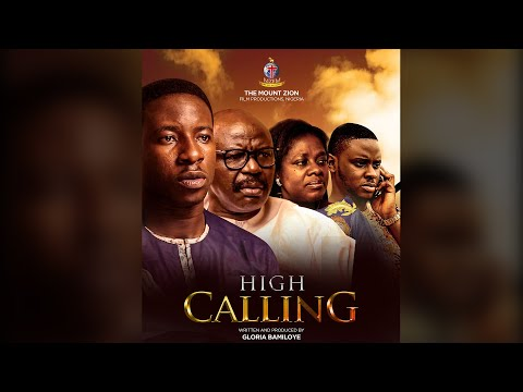 HIGH CALLING || PART 1 || MOUNT ZION LATEST FILM || written by Gloria Bamiloye