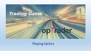 TopTrader Game - Playing tactics