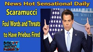 Scaramucci - Foul Words and Threats to Have Priebus Fired. When Anthony Scaramucci, the new White House communications ...
