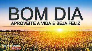 Mensagens lindas - Linda Mensagem de Bom Dia -  Aproveite a Vida e Seja Feliz / Linda Mensagem de Reflexão