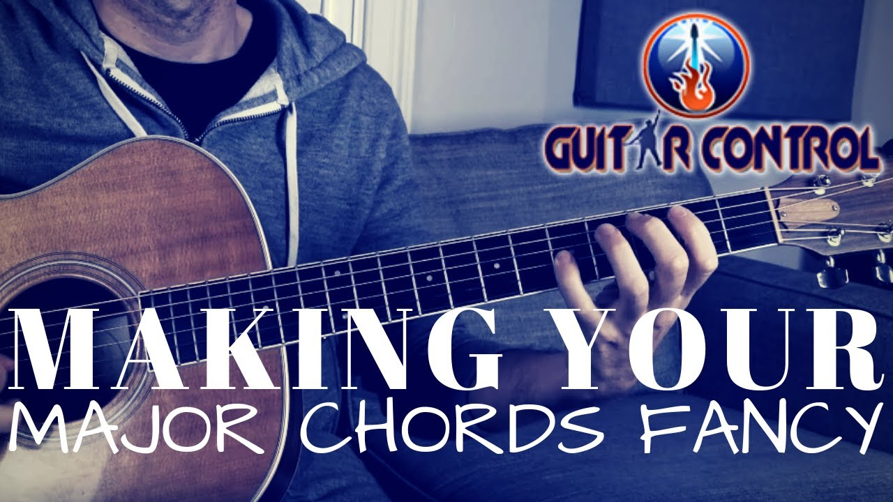 Making Your Major Chords Fancy – Easy Acoustic Guitar Lesson On Major Chords