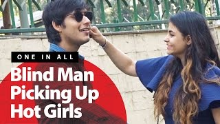 Blind Man Picking Up Hot Girls Prank | One In All - Pranks In India