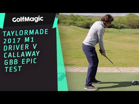 TaylorMade 2017 M1 driver v Callaway GBB EPIC test