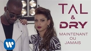 Tal & Dry - Maintenant ou jamais [Clip Officiel] - YouTube