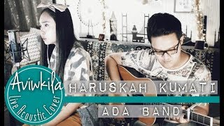 Video Ada Band - Haruskah Kumati (Aviwkila LIVE Cover) MP3, 3GP, MP4, WEBM, AVI, FLV Mei 2018