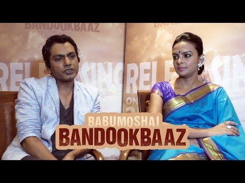 Babumoshai Bandookbaaz | Nawazuddin Siddiqui, Bidita Bag Interview