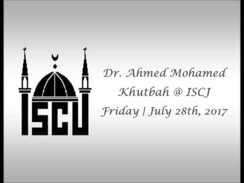 Dr. Ahmed Mohamed's Khutbah   July 28, 2017