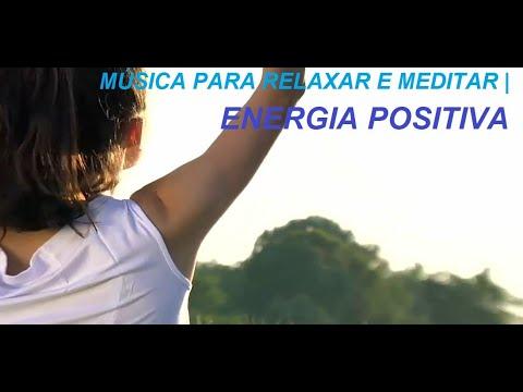 ? Musica para Relaxar e Meditar  | Energia Positiva ?