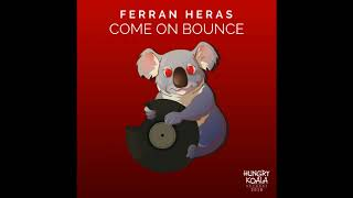 Ferran Heras - Come On Bounce (Original Mix)