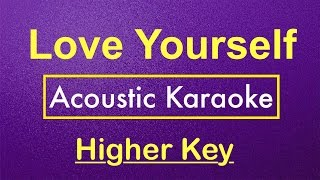 Love Yourself - Justin Bieber | Karaoke Higher Key (Acoustic Guitar) Instrumental