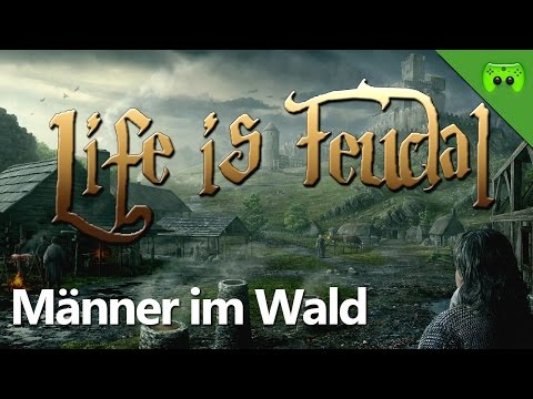 LIFE IS FEUDAL # 1 - Männer im Wald «» Let's Play Life is Feudal: Your Own | Full HD