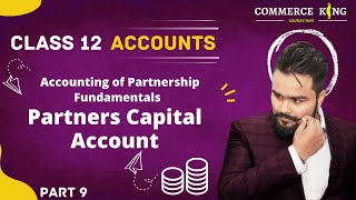 #9, Partners capital Account | fixed and current | Fundamentals of partnership | class 12 accounts