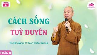 Cách sống tùy duyên B - Thượng Tọa Thích Chân Quang